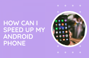How Can I Speed Up My Android Phone
