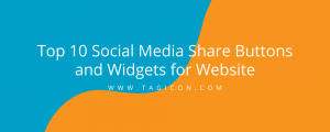 Top 10 Social Media Share Buttons and Widgets for Website